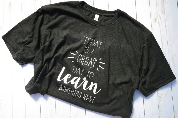 Tshirt, Today is a Great Day to Learn Something New