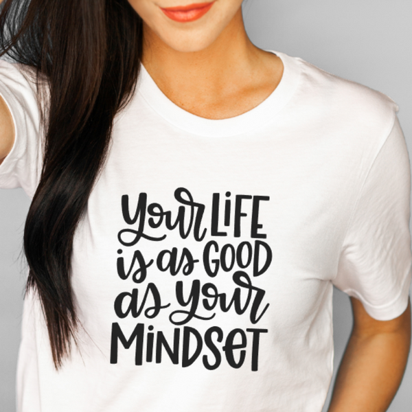 Your Life is as Good as Your Mindset