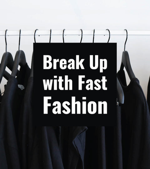 Let's Break Up with Fast Fashion, Together