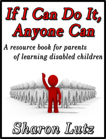 If I Can Do it, Anyone Can; A resource book for parents of learning disabled children