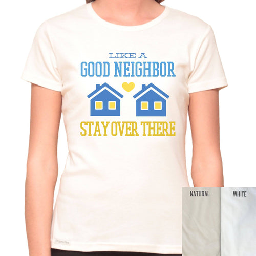 Like A Good Neighbor Stay Over There - Organic T-Shirt - Women's (Style: Altai) - PrintingApes
