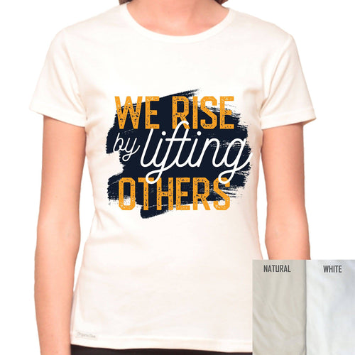 We Rise By Lifting Others - Organic T-Shirt - Women's (Style: Altai) - PrintingApes