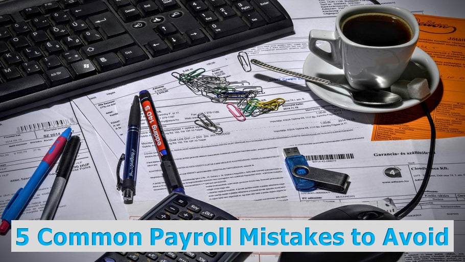 5 Common Payroll Mistakes to Avoid