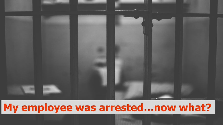 My Employee Got Arrested-Now What?