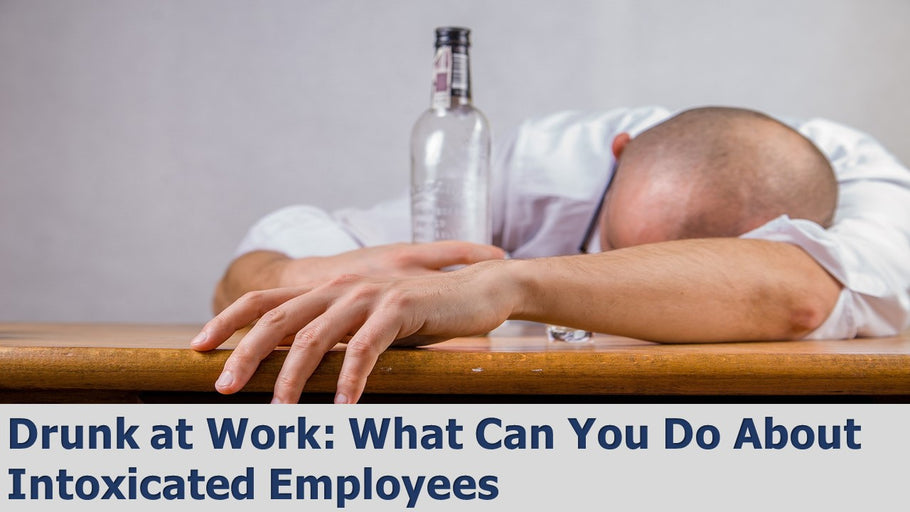 Drunk at Work: What You Can Do About Intoxicated Employees