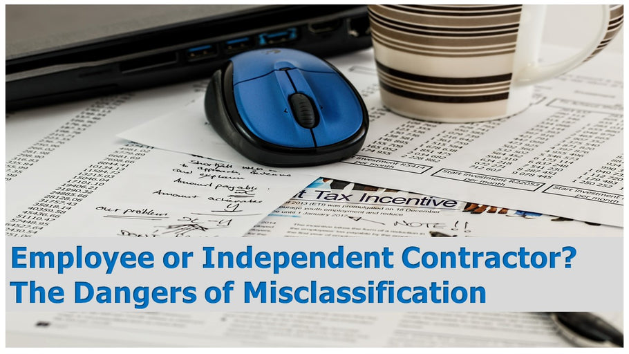 Employee or Independent Contractor?  The Dangers of Misclassification.