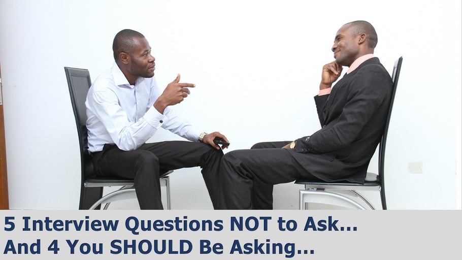 5 Interview Questions You Should NOT Ask…and 4 You SHOULD