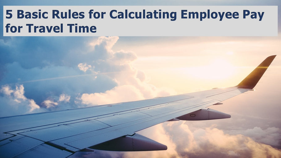 5 Basic Rules for Calculating Employee Pay for Travel Time