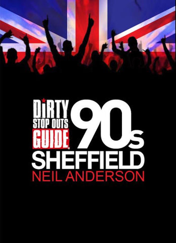 Dirty Stop Out's Guide to 1990s Sheffield