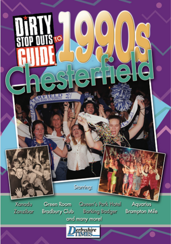 Dirty Stop Out's Guide to 1990s Chesterfield