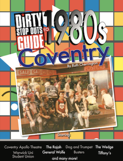 Dirty Stop Out's Guide to 1980s Coventry