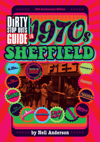 Dirty Stop Out's Guide to 1970s Sheffield - 10th anniversary collector's edition