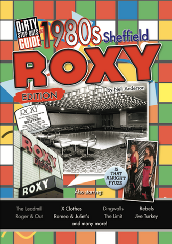 Dirty Stop Out's Guide to 1980s Sheffield - Roxy Edition