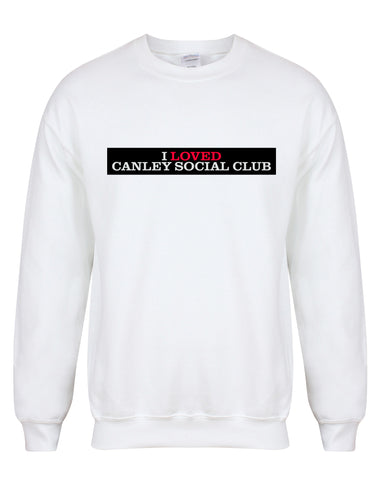 I Loved Canley Social Club unisex sweatshirt - various colours