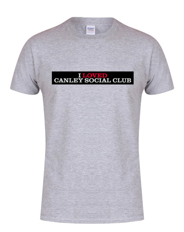 I loved Canley Social Club unisex fit T-shirt - various colours
