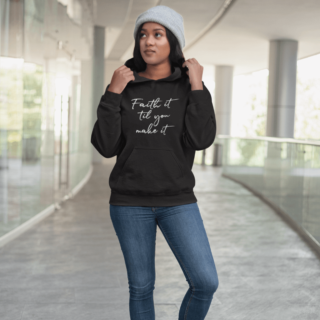 """Faith It Till  You Make It"" Unisex Hoodie"