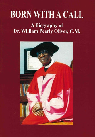 Born With A Call: A Biography of Dr. William Pearly Oliver