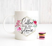 Load image into Gallery viewer, Coffee pairs well with silence so STFU