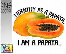 Load image into Gallery viewer, I am a papaya