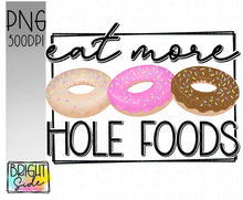 Load image into Gallery viewer, Eat More Hole Foods