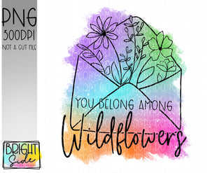 You belong among wildflowers