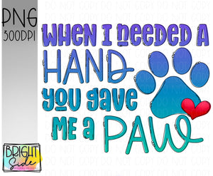 When I needed a hand you gave me a paw
