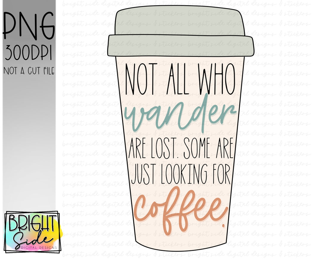Not all who wander are lost. Some are just looking for coffee.