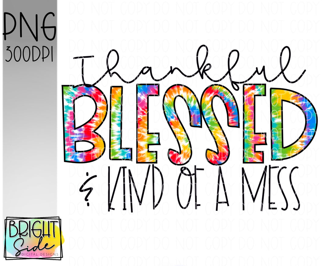 Thankful Blessed & kind of a mess (Tie dye)