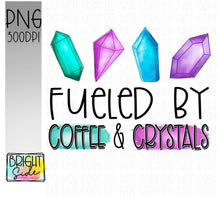 Load image into Gallery viewer, Fueled by coffee & crystals