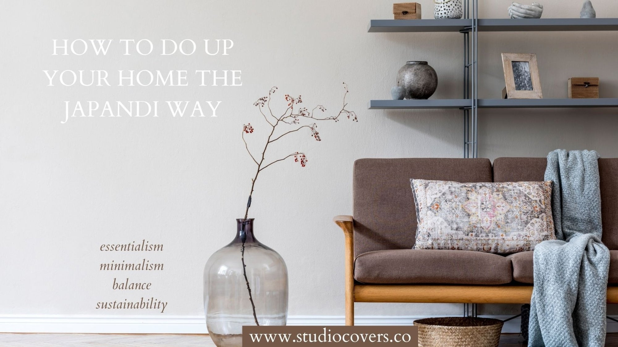 How To Decorate The Japandi Way: Tips and Tricks For You | Studio Covers