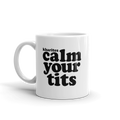 Calm your tits - Coffee Mug