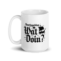 Wat Doin Type Mug - Coffee Mug