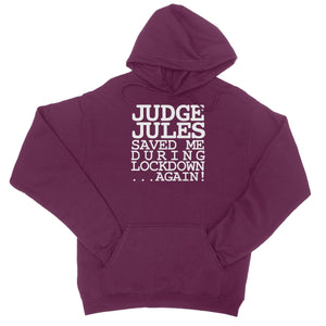 Judge Jules Saved Me During Lockdown...Again! College Hoodie
