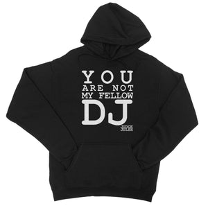 You Are Not My Fellow DJ College Hoodie