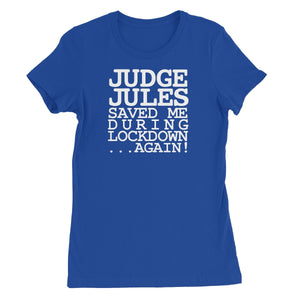 Judge Jules Saved Me During Lockdown...Again! Women's Favourite T-Shirt