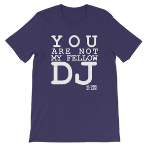 You Are Not My Fellow DJ Unisex Short Sleeve T-Shirt