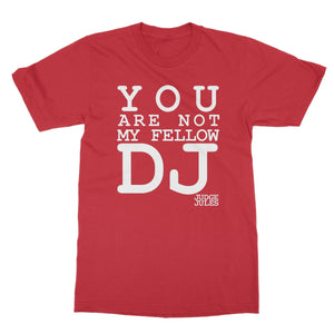 You Are Not My Fellow DJ Softstyle T-Shirt