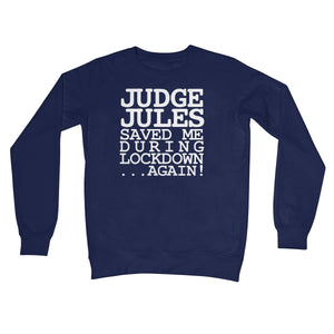Judge Jules Saved Me During Lockdown...Again! Crew Neck Sweatshirt