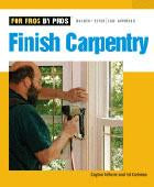 For Pros By Pros: Finish Carpentry