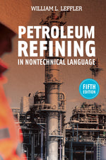 Petroleum Refining in Nontechnical Language Fifth Edition by William L. Leffler