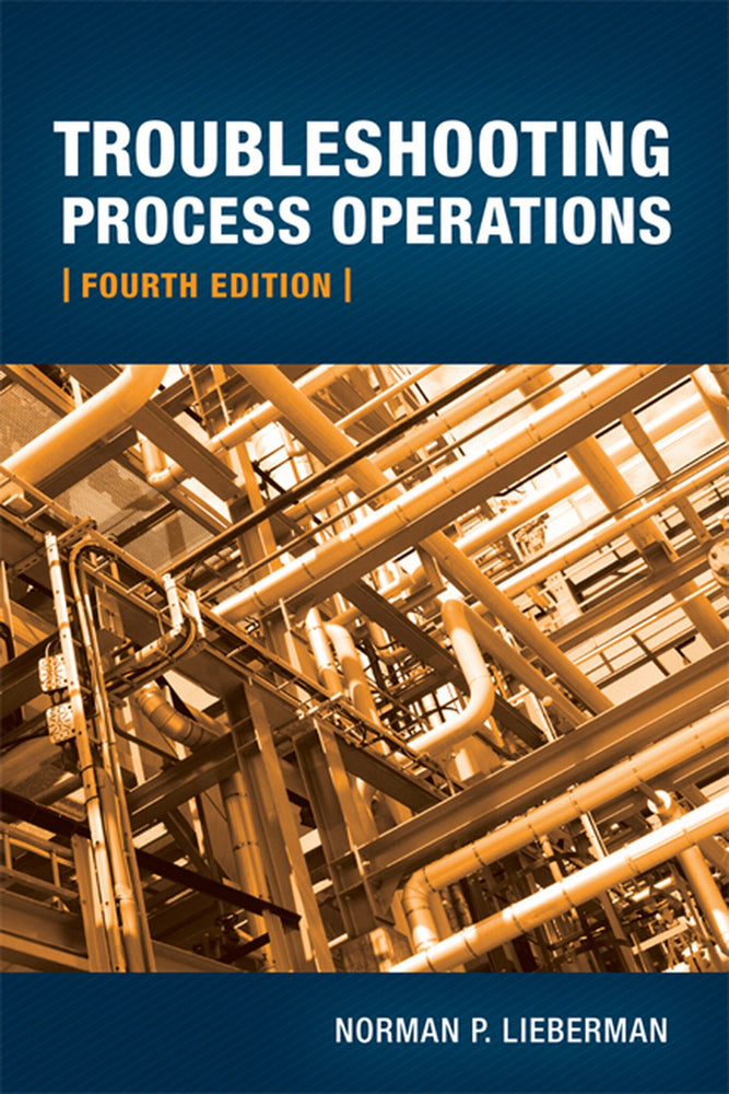 Troubleshooting Process Operations Fourth Edition by Norman P. Lieberman