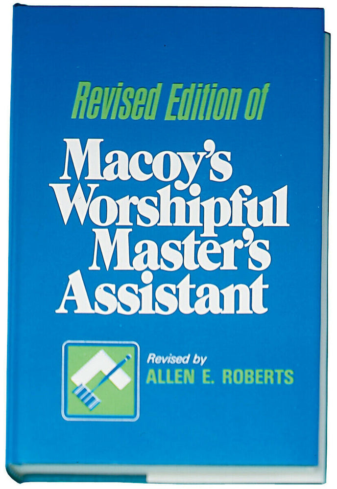 Revised Edition of Macoy's Worshipful Master's Assistant revised by Allen E. Rob