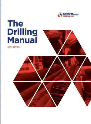 The Drilling Manual Sixth Edition by Australian Drilling Industry Association
