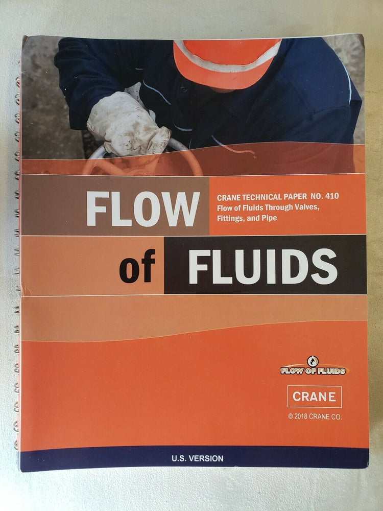 Flow of Fluids Crane Technical Paper No. 410 Flow of Fluids Through Valves, Fittings, and Pipe U.S. Version 2018 Crane Co.