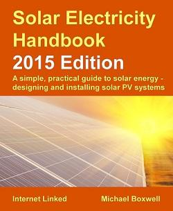 Solar Electricity Handbook - 2015 Edition: A simple, practical guide to solar energy - designing and installing solar PV systems