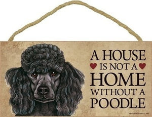 Dog Plaque wood Sign House Is Not A Home Without A Poodle (black)