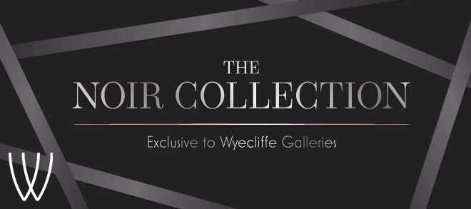 The Noir Collection - Exclusive to Wyecliffe Galleries
