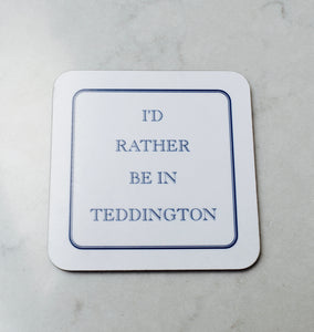 I'd Rather Be In Teddington Coaster