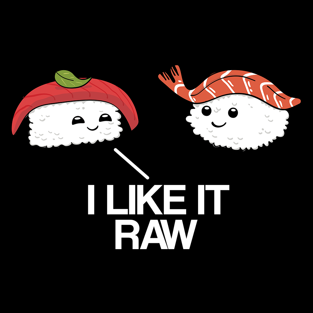 I Like it Raw