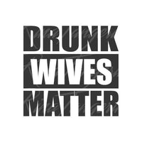 Drunk Wives Matter Decal